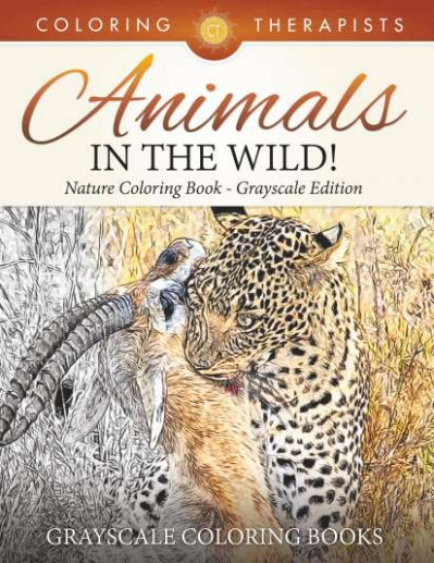 Animals In The Wild! Nature Coloring Book Grayscale Edition ...