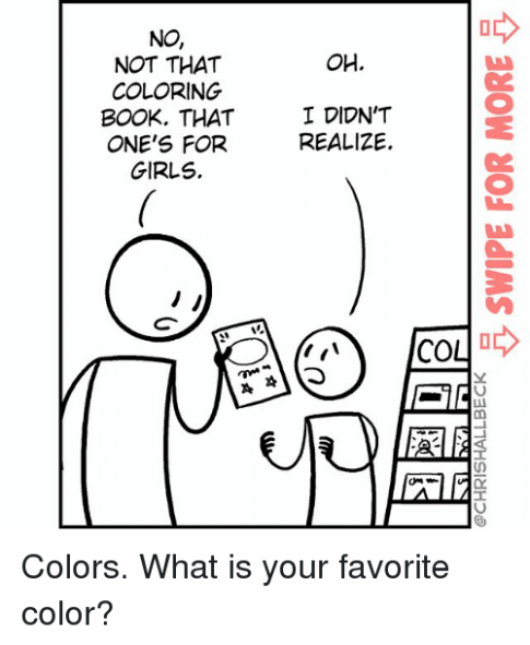 NO NOT THAT COLORING BOOK THAT ONE'S FOR GIRLS OH 14 I DIDN'T REALIZE ...