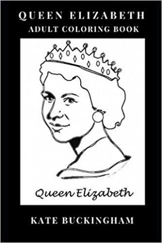 Queen Elizabeth Adult Coloring Book: Authority and Royalty, Queen of ..