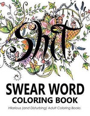 Swear Word Coloring Book : Hilarious (and Disturbing) Adult Coloring ..